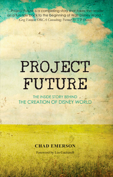 Project Future, The Inside Story Behind the Creation of Walt Disney World